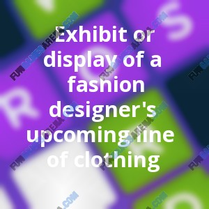 Exhibit Or Display Of A Fashion Designer S Upcoming Line Of Clothing Fungamesarena Com