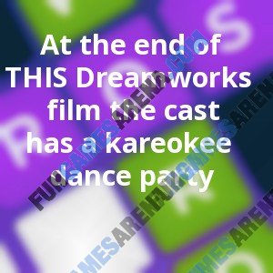 At the end of THIS Dreamworks film the cast has a kareokee dance party
