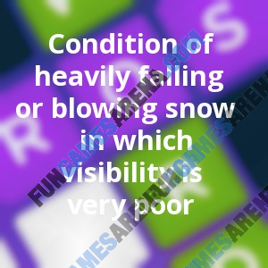 Condition of heavily falling or blowing snow in which visibility is very poor