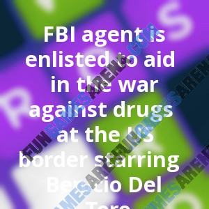 FBI agent is enlisted to aid in the war against drugs at the US border starring Benicio Del Toro