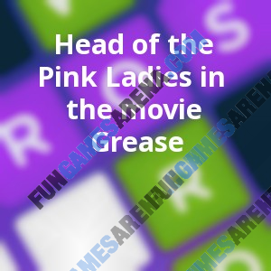 Head of the Pink Ladies in the movie Grease