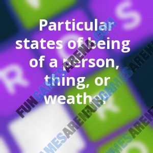 Particular states of being of a person, thing, or weather