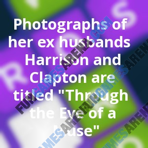 """Photographs of her ex husbands Harrison and Clapton are titled """"Through the Eye of a Muse"""""""