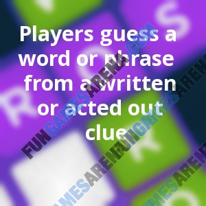 Players guess a word or phrase from a written or acted out clue