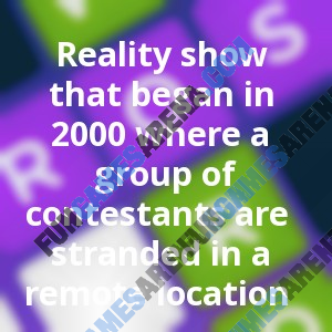 Reality show that began in 2000 where a group of contestants are stranded in a remote location