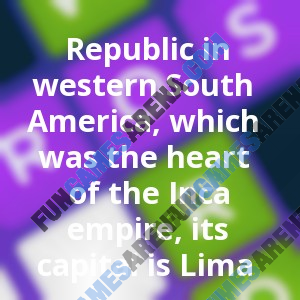 Republic in western South America, which was the heart of the Inca empire, its capital is Lima