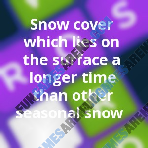 Snow cover which lies on the surface a longer time than other seasonal snow