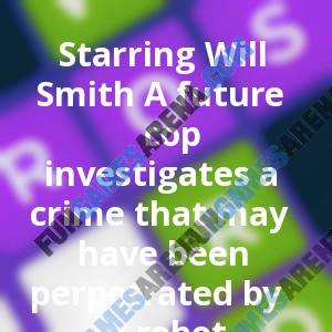 Starring Will Smith A future cop investigates a crime that may have been perpetrated by a robot