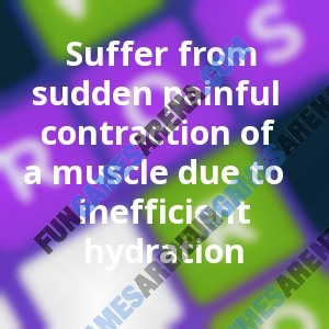 Suffer from sudden painful contraction of a muscle due to inefficient hydration