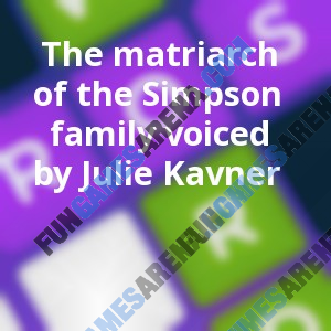 The matriarch of the Simpson family voiced by Julie Kavner
