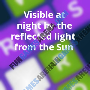 Visible at night by the reflected light from the Sun