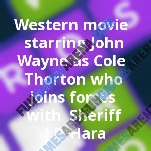 Western movie starring John Wayne as Cole Thorton who joins forces with  Sheriff J.P. Hara
