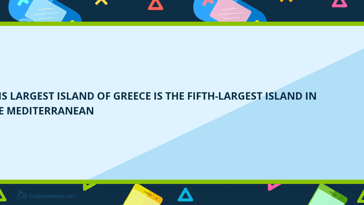 This Largest Island Of Greece Is The Fifth Largest Island In The