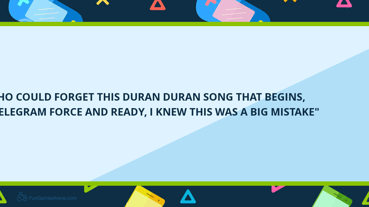 WHO COULD FORGET THIS DURAN DURAN SONG THAT BEGINS